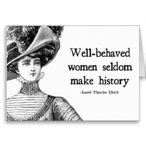 well-behaved-women-seldom-make-history-12